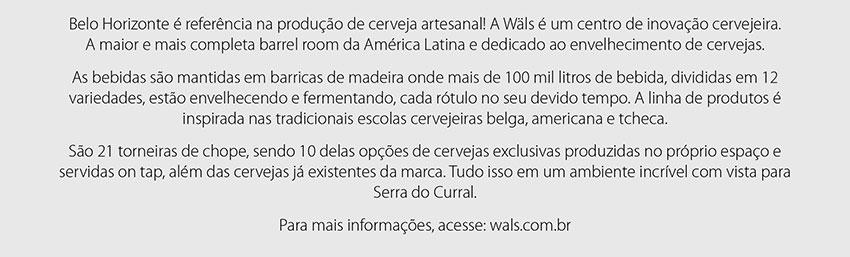 Belo Horizonte � refer�ncia na produ��o de cerveja artesanal! A Wals � um centro de inova��o cervejeira.   A maior e mais completa barrel room da Am�rica Latina e dedicado ao envelhecimento de cervejas.