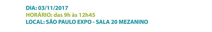 DIA: 03/11/2017 - HORÁRIO: das 9h às 12h45 - LOCAL: SÃO PAULO EXPO - SALA 20 MEZANINO